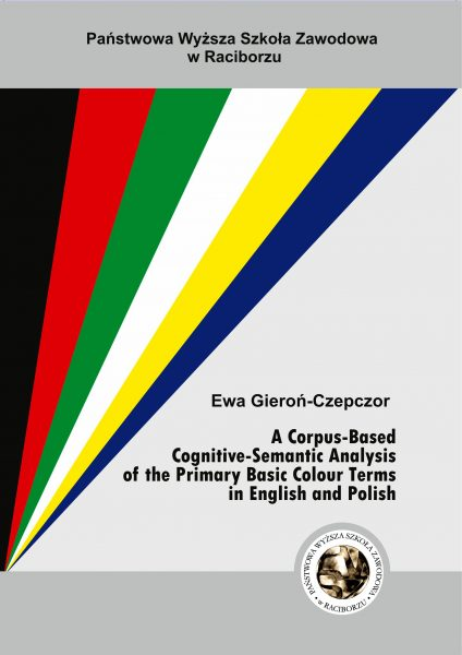 Book Cover: E. Gieroń-Czepczor - A Corpus-Based Cognitive-Semantic Analysis of the Primary Basic Colour Terms in English and Polish